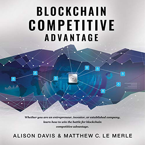 Blockchain Competitive Advantage     Whether You Are an Entrepreneur, Investor, or Established Company, Learn How to Win the Battle for Blockchain Competitive Advantage.              By:                                                                                                                                 Alison Davis,                                                                                        Matthew Le Merle                               Narrated by:                                                                                                                                 Siobbhan Shaw                      Length: 6 hrs and 18 mins     Not rated yet     Overall 0.0