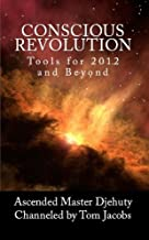 Conscious Revolution: Tools for 2012 and Beyond