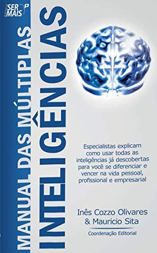 Manual das múltiplas inteligências: Especialistas explicam como usar todas as inteligências já descobertas para você se diferenciar e vencer na vida pessoal e profissional