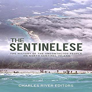 The Sentinelese: The History of the Uncontacted People on North Sentinel Island                   By:                                                                                                                                 Charles River Editors                               Narrated by:                                                                                                                                 Dan Gallagher                      Length: 1 hr and 16 mins     Not rated yet     Overall 0.0