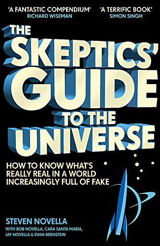 The Skeptics' Guide to the Universe: How To Know What's Really Real in a World Increasingly Full of Fake