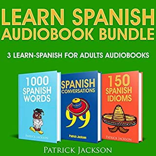 Learn Spanish Audiobook Bundle - 3 Learn Spanish For Adults Audiobooks: 1,000 Spanish Words, 99 Spanish Conversations & 150 Spanish Idioms                   By:                                                                                                                                 Patrick Jackson                               Narrated by:                                                                                                                                 Paul Rodriguez,                                                                                        Jessica Ramos-Collins,                                                                                        Juan Noble                      Length: 15 hrs and 27 mins     35 ratings     Overall 4.6