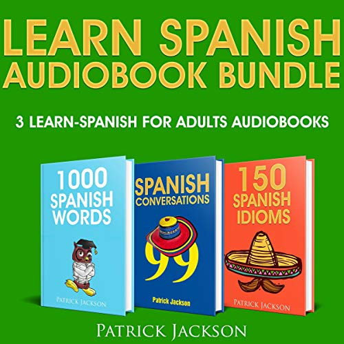 Learn Spanish Audiobook Bundle - 3 Learn Spanish For Adults Audiobooks: 1,000 Spanish Words, 99 Spanish Conversations & 150 Spanish Idioms audiobook cover art