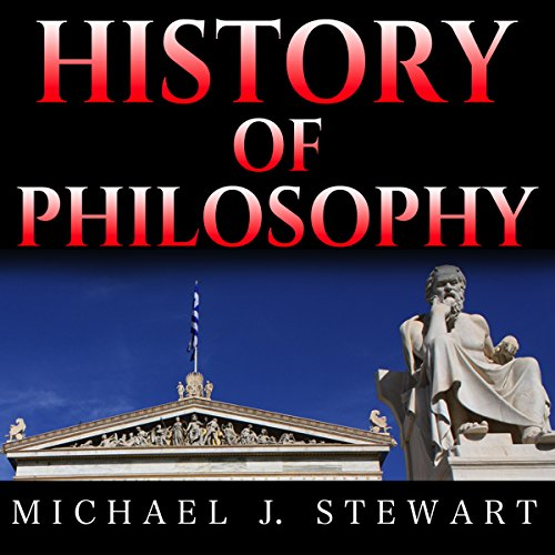 History of Philosophy: Overview of Eastern Philosophy, Western Philosophy, and the Most Important Thinkers through the Ages audiobook cover art