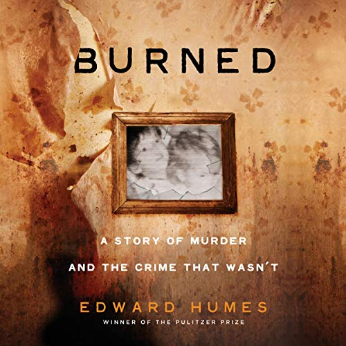 Burned     A Story of Murder and the Crime That Wasn't              By:                                                                                                                                 Edward Humes                               Narrated by:                                                                                                                                 Rebecca Lowman                      Length: 9 hrs and 6 mins     16 ratings     Overall 4.3