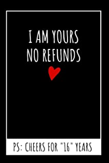 I Am Yours No Refunds Original Notebook: 16th Wedding Anniversary Gifts For Him or Her, Blank Journal
