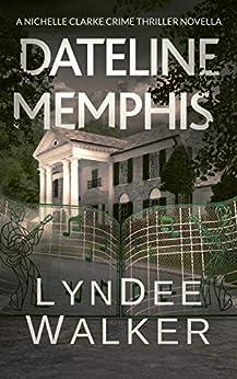 Dateline Memphis: A Nichelle Clarke Novella by [LynDee Walker]