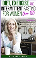 Diet and Intermittent Fasting for Women Over 50: 2 books in one: This book includes Diet, Exercise and Intermittent Fasting for Women Over 50