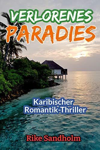 Verlorenes Paradies: Ein berührender Romantik-Thriller um Korruption und böse Machenschaften in einem vermeintlichen Paradies