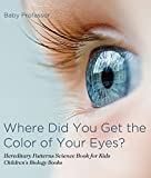 Where Did You Get the Color of Your Eyes? - Hereditary Patterns Science Book for Kids | Children's Biology Books (English Edition)