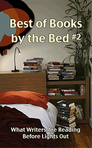 Best of Books by the Bed #2: What Writers Are Reading Before Lights Out