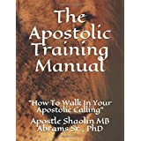 The Apostolic Training Manual: How To Walk In Your Apostolic Calling