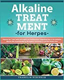 Alkaline Treatment for Herpes: Find Out How to Cure the Herpes Virus Avoiding Chemical Drugs. The Definitive Alkaline Treatment Program that Exploit 7 Powerful Healing Herbs to stop the Herpes