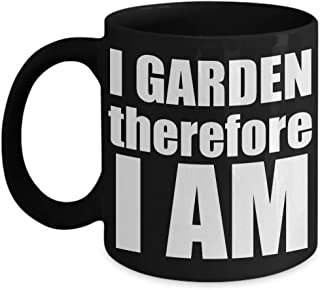 I Garden Therefore I Am Cute Coffee Mug For Garden Lovers