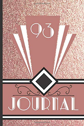 93 Journal: Record and Journal Your 93rd Birthday Year to Create a Lasting Memory Keepsake (Rose Gold Art Deco Birthday Journals, Band 93)