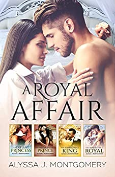 A Royal Affair - 4 Book Box Set/The Defiant Princess/The Irredeemable Prince/The Formidable King/The Irresistible Royal by [Alyssa J. Montgomery]