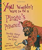 You Wouldn't Want to Be a Pirate's Prisoner: Horrible Things You'd Rather Not Know
