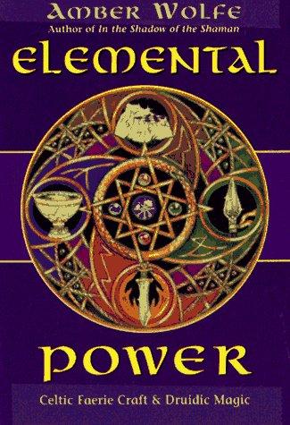 Elemental Power: Celtic Faerie Craft & Druidic Magic (Llewellyn's Celtic Wisdom)