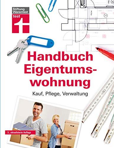 Handbuch Eigentumswohnung: Umfassendes Praxiswissen für Selbstnutzer und Vermieter - Immobilie finanzieren: Kauf, Pflege, Verwaltung
