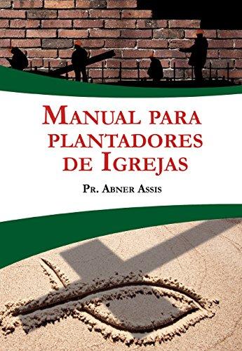 Manual para Plantadores de Igrejas (Portuguese Edition)