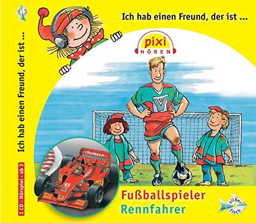 Pixi Hören: Ich hab einen Freund der ist Fußballspieler/Rennfahrer: 1 CD