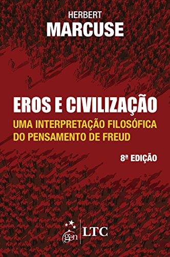 Eros e Civilização - Uma Interpretação Filosófica do Pensamento de Freud