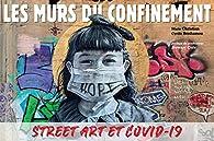Les murs du confinement : Street art et covid-19 par Cyrille Benhamou