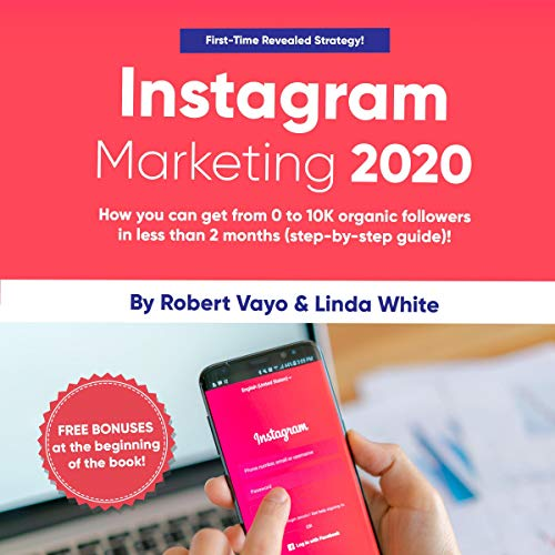 Instagram Marketing 2020: How You Can Get From 0 to 10K Organic Followers in Less Than 2 Months (Step-By-Step-Guide)! audiobook cover art