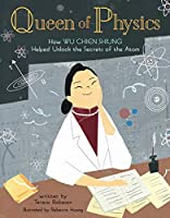Queen of Physics: How Wu Chien Shiung Helped Unlock the Secrets of the Atom (People Who Shaped Our World)