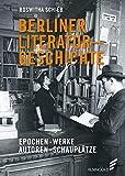 Berliner Literaturgeschichte: Epochen – Werke – Autoren – Schauplätze - Roswitha Schieb