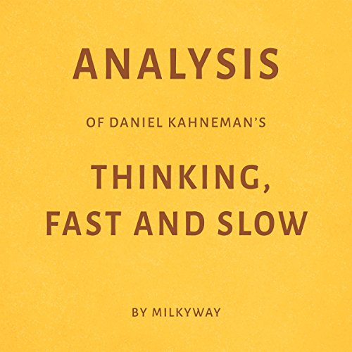 Analysis of Daniel Kahneman's Thinking, Fast and Slow                   By:                                                                                                                                 Milkyway Media                               Narrated by:                                                                                                                                 Ian Fishman                      Length: 25 mins     Not rated yet     Overall 0.0