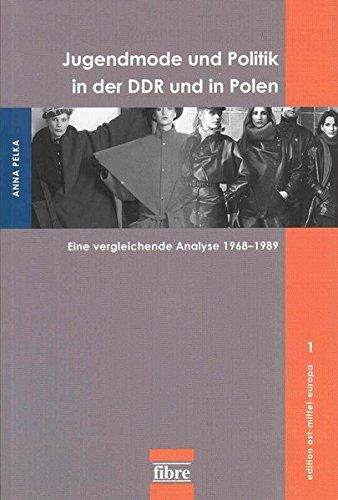 Jugendmode und Politik in der DDR und in Polen: Eine vergleichende Analyse 1968–1989 (edition ost-mittel-europa)