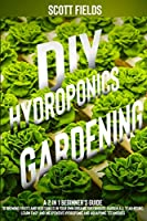 DIY Hydroponics Gardening: A 2-in-1 Beginner's Guide to Growing Fruits and Vegetables in Your Own Organic Greenhouse Garden All Year Round. Learn Easy and Inexpensive Hydroponic and Aquaponic Techniques (black & white version)