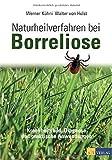 Naturheilverfahren bei Borreliose: Krankheitsbild, Diagnose und praktische Anwendungen