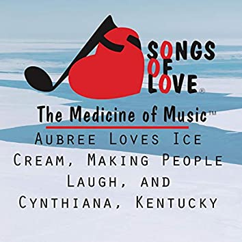 Aubree Loves Ice Cream, Making People Laugh, and Cynthiana, Kentucky