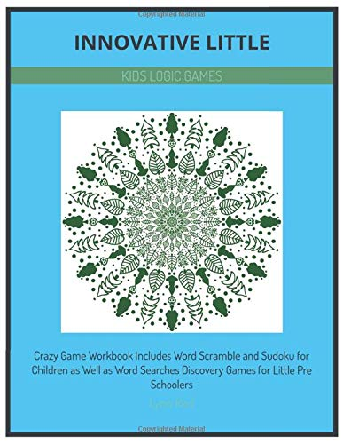Innovative Little Kids Logic Games: Crazy Game Workbook Includes Word Scramble and Sudoku for ...