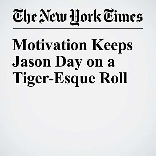 Motivation Keeps Jason Day on a Tiger-Esque Roll cover art