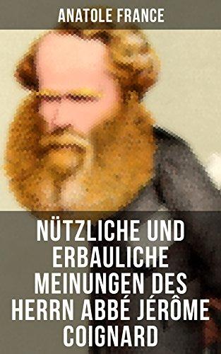 Couverture du livre Nützliche und erbauliche Meinungen des Herrn Abbé Jérôme Coignard: Satirische Erzählungen und Aphorismen (German Edition)
