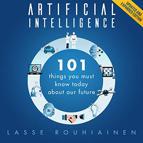 Artificial Intelligence: 101 Things You Must Know Today About Our Future cover art