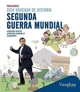 Guía Vaughan de historia: Segunda Guerra Mundial eBook: Mata, Toni: Amazon.es: Tienda Kindle