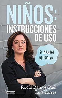Niños: instrucciones de uso: El manual definitivo de [Rocío Ramos-Paúl, Luis Torres]