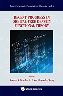 Recent Progress in Orbital-free Density Functional Theory (Recent Advances in Computational Chemistry Book 6)