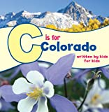 C is for Colorado: Written by Kids for Kids (See-My-State Alphabet Book)
