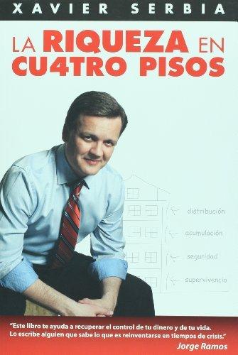 La riqueza en cuatro pisos (Spanish Edition) by Xavier Serbia (2008-11-01)