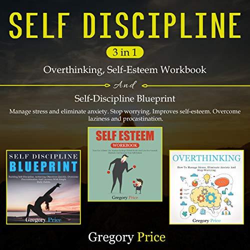 Self Discipline 3 in 1: Overthinking, Self-Esteem Workbook, Self-Discipline Blueprint. cover art