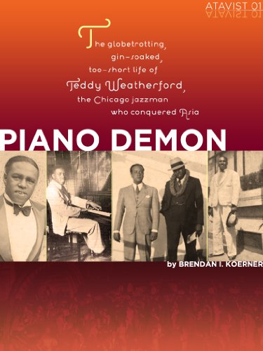 Piano Demon: The globetrotting, gin-soaked, too-short life of Teddy Weatherford, the Chicago jazzman who conquered Asia (Kindle Single) (English Edition)