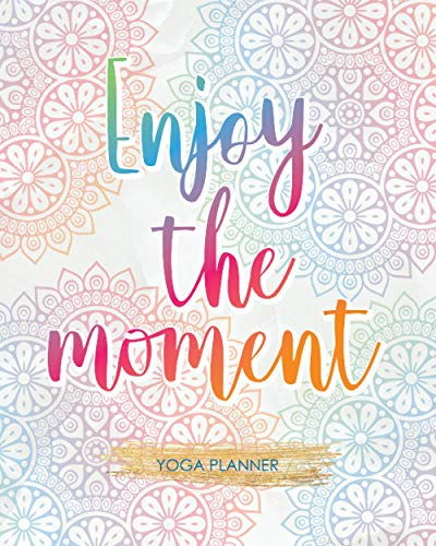 Enjoy The Moment: Yoga Planner Plan Your Practices And Track Your Progress Design
