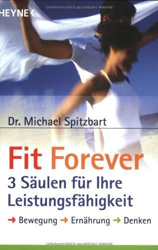 Fit Forever - 3 Säulen für Ihre Leistungsfähigkeit: Bewegung - Ernährung - Denken