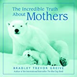 The Incredible Truth About Mothers