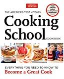 The America s Test Kitchen Cooking School Cookbook: Everything You Need to Know to Become a Great Cook